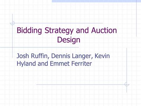 Bidding Strategy and Auction Design Josh Ruffin, Dennis Langer, Kevin Hyland and Emmet Ferriter.