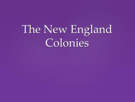 The New England Colonies.  Puritans  Separatists Englishmen who disagreed with the Church of England.