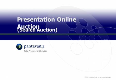© 2007 Pantavanij Co., Ltd. All Rights Reserved Total Procurement Solution Presentation Online Auction (Sealed Auction)