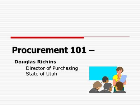 Procurement 101 – Director of Purchasing State of Utah Procurement 101 – Douglas Richins Director of Purchasing State of Utah.