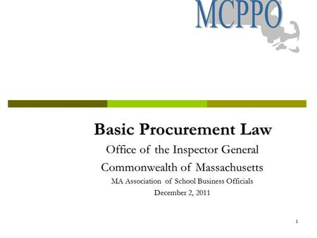 1 Basic Procurement Law Basic Procurement Law Office of the Inspector General Commonwealth of Massachusetts MA Association of School Business Officials.