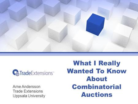 What I Really Wanted To Know About Combinatorial Auctions Arne Andersson Trade Extensions Uppsala University.