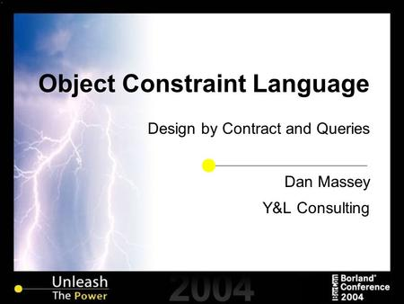 Object Constraint Language Design by Contract and Queries Dan Massey Y&L Consulting.