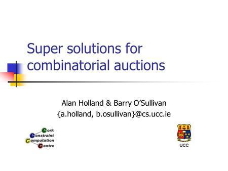 Super solutions for combinatorial auctions Alan Holland & Barry O'Sullivan {a.holland,