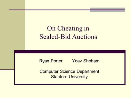 On Cheating in Sealed-Bid Auctions Ryan Porter Yoav Shoham Computer Science Department Stanford University.
