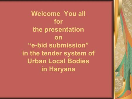 "Welcome You all for the presentation on ""e-bid submission"" in the tender system of Urban Local Bodies in Haryana."