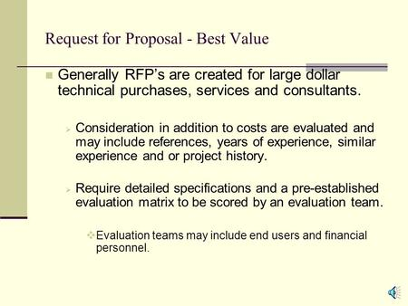 Request for Proposal - Best Value Generally RFP's are created for large dollar technical purchases, services and consultants.  Consideration in addition.