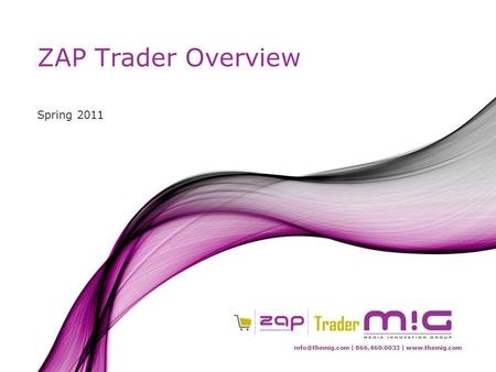| 866.460.0033 |  ZAP Trader Overview Spring 2011.