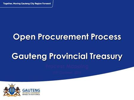 Open Procurement Process Gauteng Provincial Treasury Process Mapping 30 th October 2014.