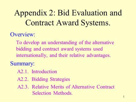 1 Appendix 2: Bid Evaluation and Contract Award Systems. Overview: To develop an understanding of the alternative bidding and contract award systems used.