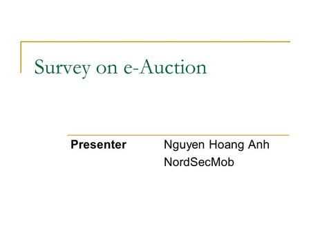 Survey on e-Auction PresenterNguyen Hoang Anh NordSecMob.