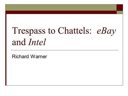 Trespass to Chattels: eBay and Intel Richard Warner.