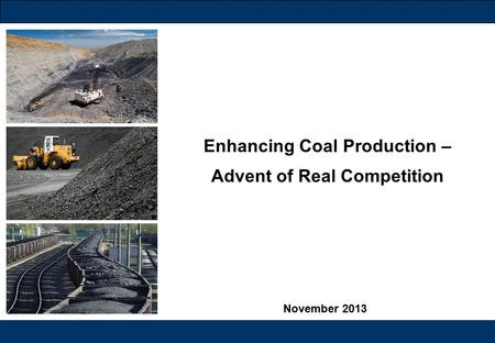 1 November 2013 Enhancing Coal Production – Advent of Real Competition.