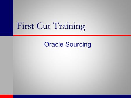 First Cut Training Oracle Sourcing. Agenda Day 1- 1 st Half Overview Features Creation of Supplier Lists Creation of Attribute Lists Creation of RFQ Supplier.