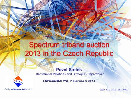 Pavel Sistek International Relations and Strategies Department RSPG/BEREC WS, 11 November 2014 Czech Telecommunication Office Spectrum triband auction.