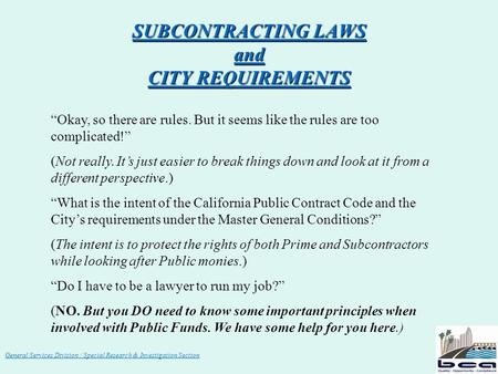 "General Services Division / Special Research & Investigation Section SUBCONTRACTING LAWS and CITY REQUIREMENTS ""Okay, so there are rules. But it seems."