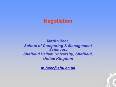 Negotiation Martin Beer, School of Computing & Management Sciences, Sheffield Hallam University, Sheffield, United Kingdom