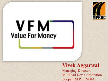 Vivek Aggarwal Managing Director, MP Road Dev. Corporation