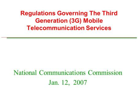 Regulations Governing The Third Generation (3G) Mobile Telecommunication Services National Communications Commission Jan. 12, 2007.