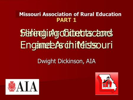 Selecting Contractors and Architects Hiring Architects and Engineers in Missouri Dwight Dickinson, AIA Missouri Association of Rural Education PART 1.
