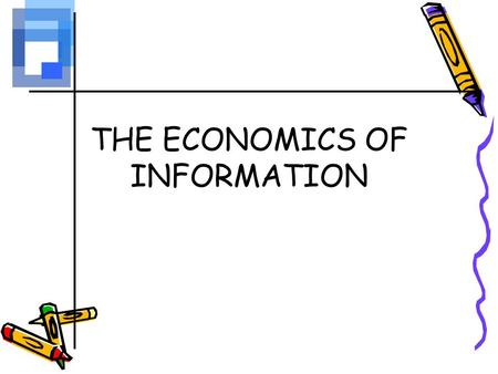 THE ECONOMICS OF INFORMATION. Learning Objectives Identify strategies to manage risk and uncertainty, including diversification and optimal search strategies.