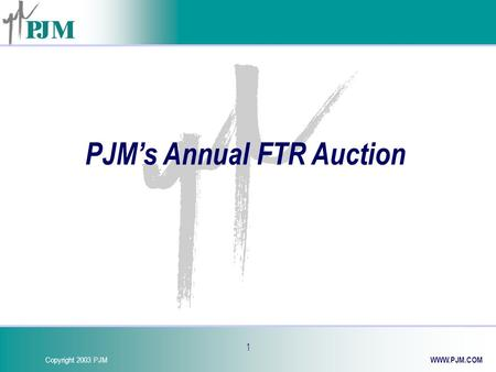 Copyright 2003 PJM WWW.PJM.COM 1 PJM's Annual FTR Auction.