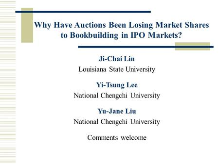 Why Have Auctions Been Losing Market Shares to Bookbuilding in IPO Markets? Ji-Chai Lin Louisiana State University Yi-Tsung Lee National Chengchi University.
