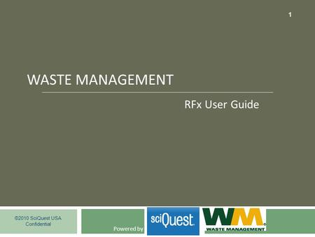 WASTE MANAGEMENT ©2010 SciQuest USA Confidential 1 Powered by RFx User Guide.