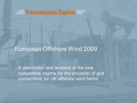 European Offshore Wind 2009 A description and analysis of the new competitive regime for the provision of grid connections for UK offshore wind farms.