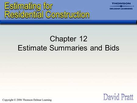 Chapter 12 Estimate Summaries and Bids. Bid Summaries The format of the summary depends for what the estimate is to be used. –Ordering materials –Calculating.