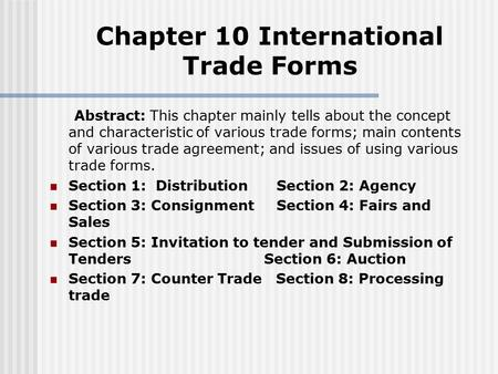 Abstract: This chapter mainly tells about the concept and characteristic of various trade forms; main contents of various trade agreement; and issues of.