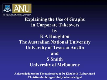 Explaining the Use of Graphs in Corporate Takeovers by K A Houghton The Australian National University University of Texas at Austin and S Smith University.