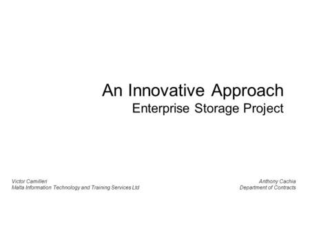 An Innovative Approach Enterprise Storage Project Victor Camilleri Malta Information Technology and Training Services Ltd Anthony Cachia Department of.
