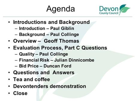 Agenda Introductions and Background –Introduction – Paul Giblin –Background – Paul Collinge Overview – Geoff Thomas Evaluation Process, Part C Questions.