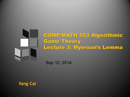 Yang Cai Sep 10, 2014. An overview of today's class Case Study: Sponsored Search Auction Myerson's Lemma Back to Sponsored Search Auction.