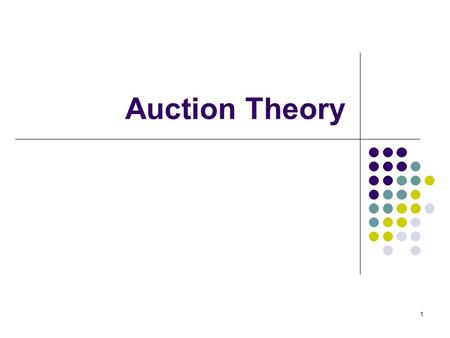 Auction Theory 1. Selling a single good Seller has a single good that she wants to sell – how can she identify the right buyer and the right price? Why.