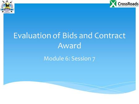Evaluation of Bids and Contract Award Module 6: Session 7.