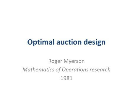 Optimal auction design Roger Myerson Mathematics of Operations research 1981.
