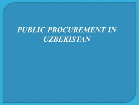 PUBLIC PROCUREMENT IN UZBEKISTAN. Uzbekistan Cabinet of Ministers Resolution #№ 456 dated 21.11.2000 On Measures to Improve Tenders KEY DOCUMENTS REGULATING.