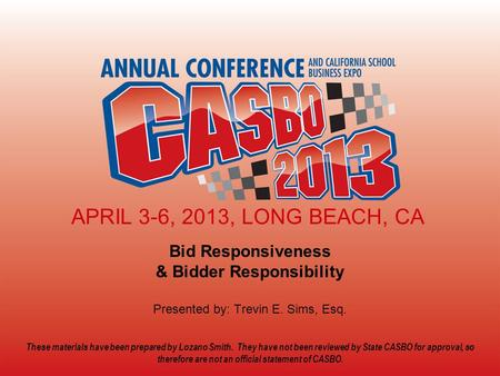 CASBO ANNUAL CONFERENCE & SCHOOL BUSINESS EXPO 2013 Click here to add title Click here to add subtitle APRIL 3-6, 2013, LONG BEACH, CA Bid Responsiveness.