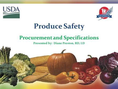 Produce Safety Procurement and Specifications Presented by: Diane Preston, RD, LD 1.