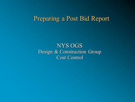 Preparing a Post Bid Report Preparing a Post Bid Report NYS OGS Design & Construction Group Cost Control.