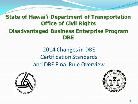 2014 Changes in DBE Certification Standards and DBE Final Rule Overview State of Hawai'i Department of Transportation Office of Civil Rights Disadvantaged.