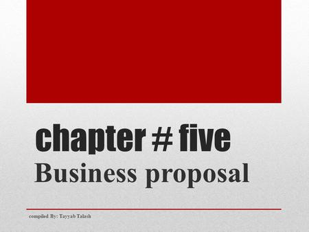 Chapter # five Business proposal compiled By: Tayyab Talash.