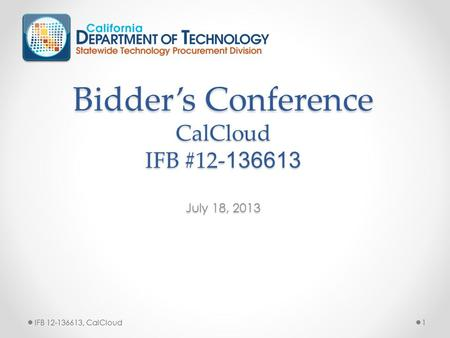 Bidder's Conference CalCloud IFB # July 18, 2013