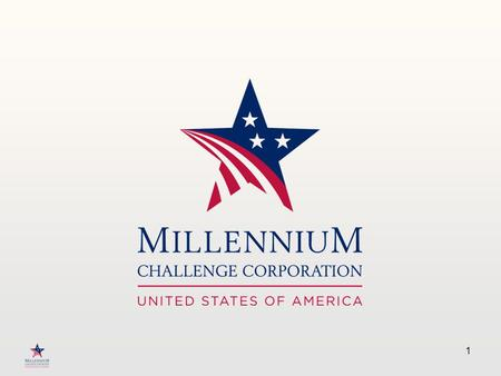 1. The Millennium Challenge Corporation is a U.S. Government agency designed to reduce poverty through economic growth in select developing countries.
