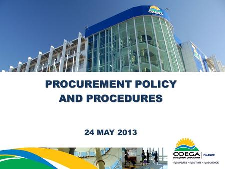 PROCUREMENT POLICY AND PROCEDURES 24 MAY 2013. PROCUREMENT POLICY.