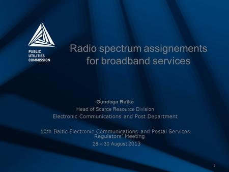 1 Radio spectrum assignements for broadband services Gundega Rutka Head of Scarce Resource Division Electronic Communications and Post Department 10th.