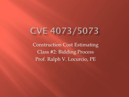 Construction Cost Estimating Class #2: Bidding Process Prof. Ralph V. Locurcio, PE.