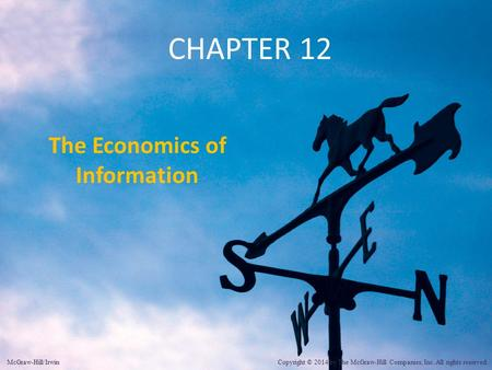 CHAPTER 12 The Economics of Information McGraw-Hill/Irwin Copyright © 2014 by The McGraw-Hill Companies, Inc. All rights reserved.